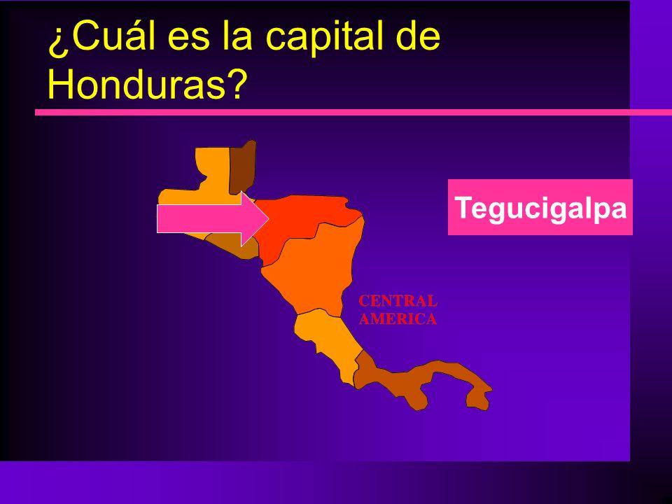 ¿Cuál es la capital de Honduras? Tegucigalpa