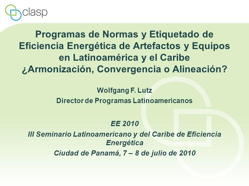 Características de Programas Nacionales Existen dos típos de programas de N&E de eficiencia energética en América Latina Programas con enfoque en normas de desempeño energético mínimo (MEPS) Programa de N&E de México – ha seguido el modelo de EE.UU.