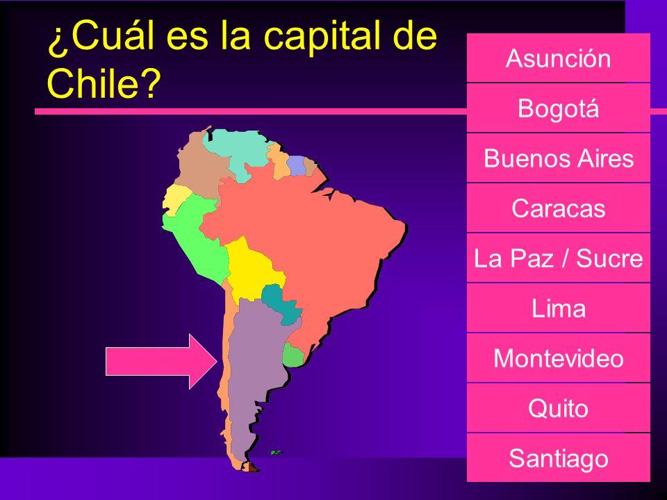 ¿Cuál es la capital de Chile? Asunción Bogotá Buenos Aires Caracas La Paz / Sucre Lima Montevideo Quito Santiago