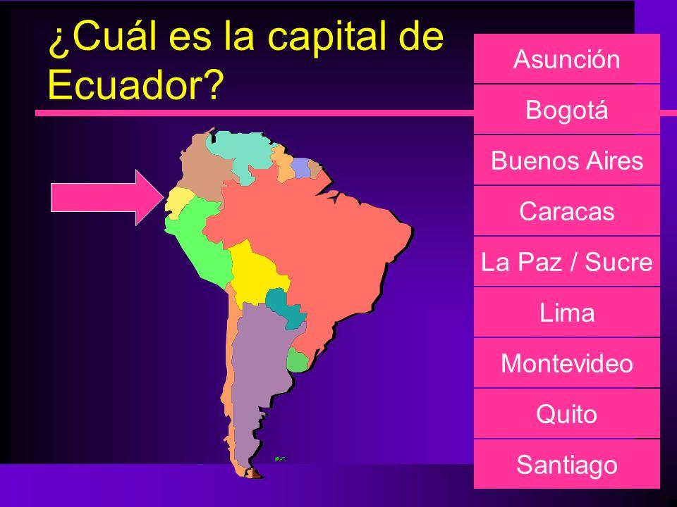 ¿Cuál es la capital de Ecuador? Asunción Bogotá Buenos Aires Caracas La Paz / Sucre Lima Montevideo Quito Santiago