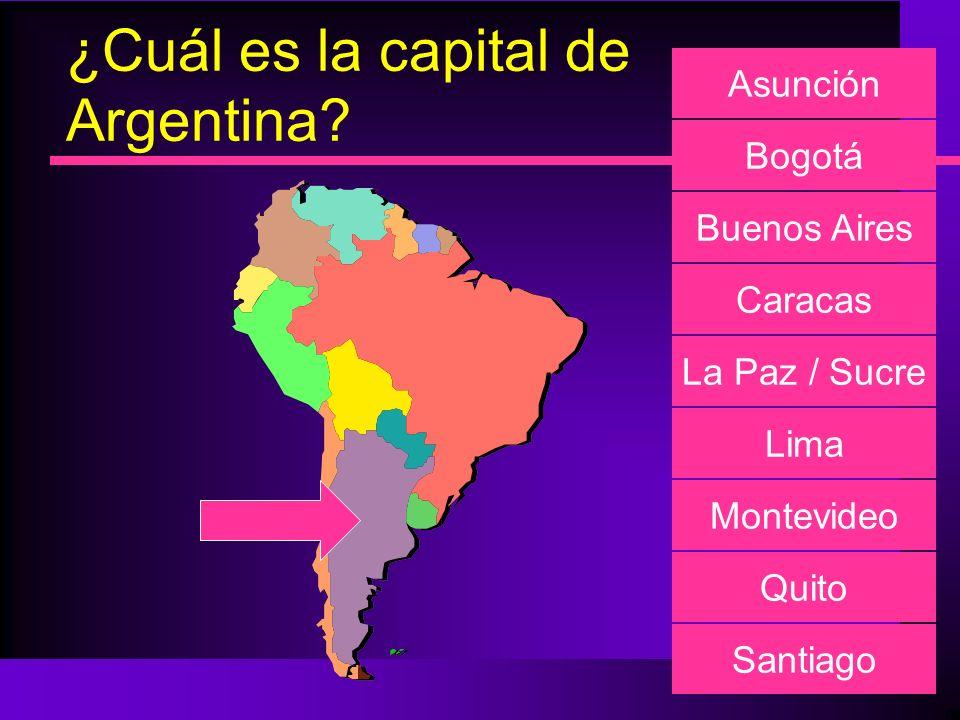 ¿Cuál es la capital de Argentina? Asunción Bogotá Buenos Aires Caracas La Paz / Sucre Lima Montevideo Quito Santiago