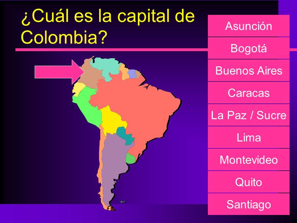 ¿Cuál es la capital de Colombia? Asunción Bogotá Buenos Aires Caracas La Paz / Sucre Lima Montevideo Quito Santiago
