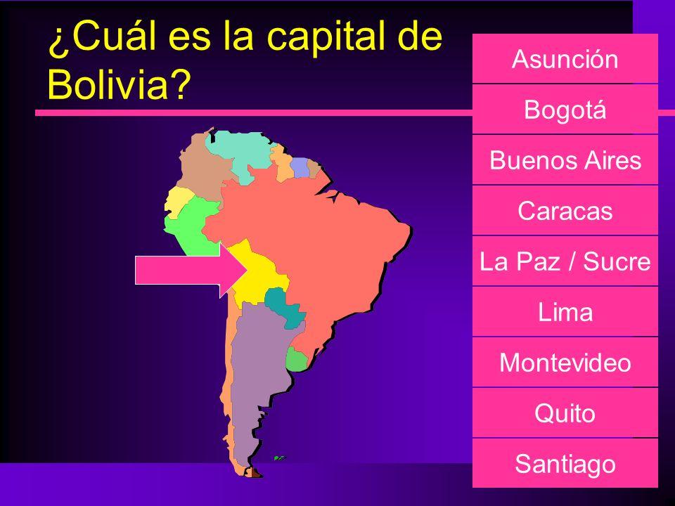¿Cuál es la capital de Bolivia? Asunción Bogotá Buenos Aires Caracas La Paz / Sucre Lima Montevideo Quito Santiago