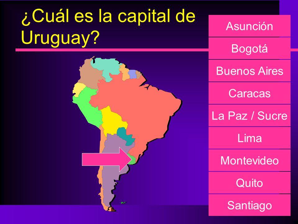 ¿Cuál es la capital de Uruguay? Asunción Bogotá Buenos Aires Caracas La Paz / Sucre Lima Montevideo Quito Santiago