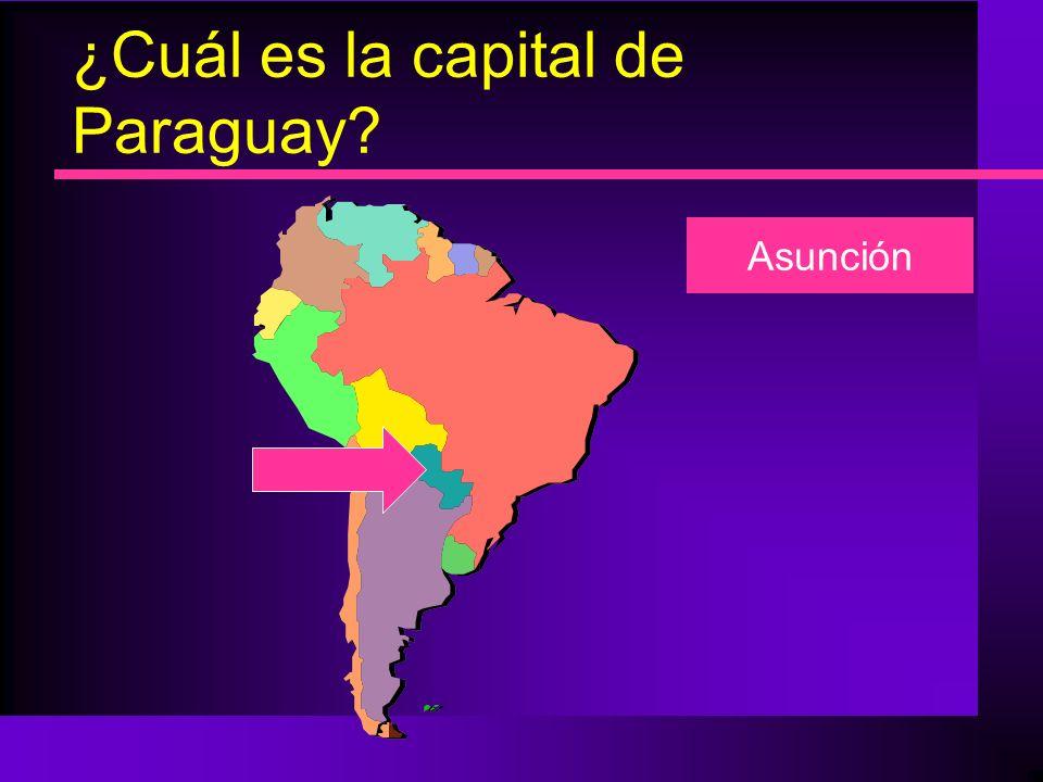¿Cuál es la capital de Paraguay? Asunción