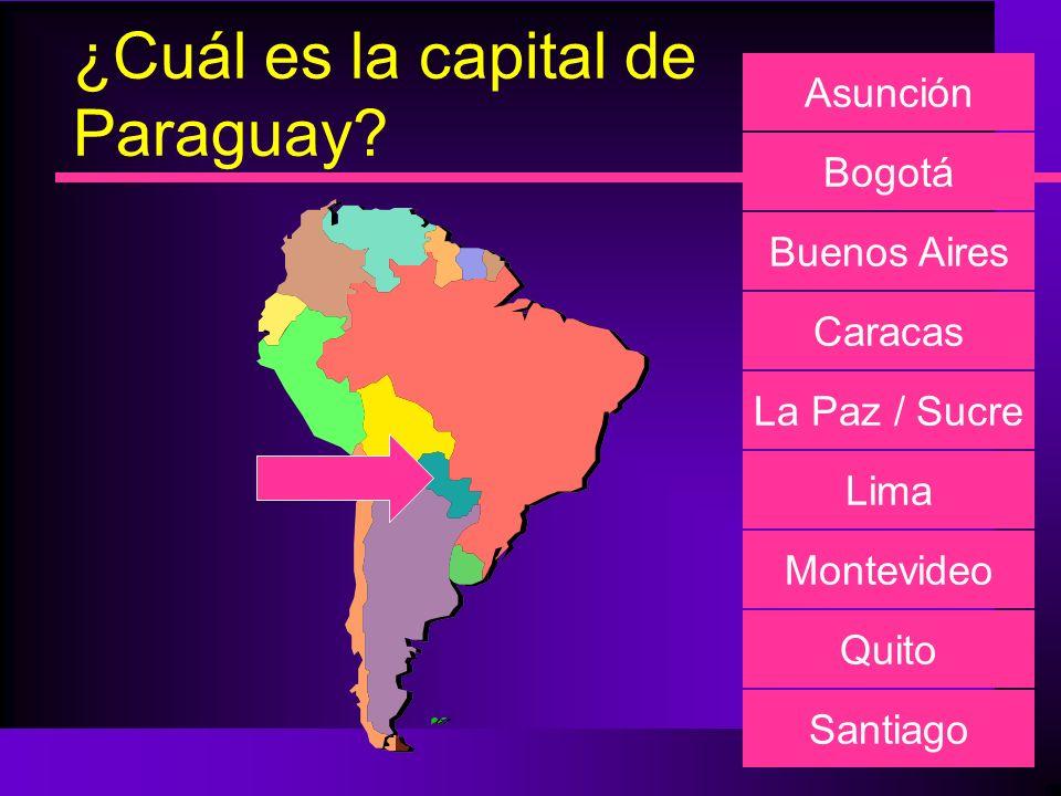 ¿Cuál es la capital de Paraguay? Asunción Bogotá Buenos Aires Caracas La Paz / Sucre Lima Montevideo Quito Santiago
