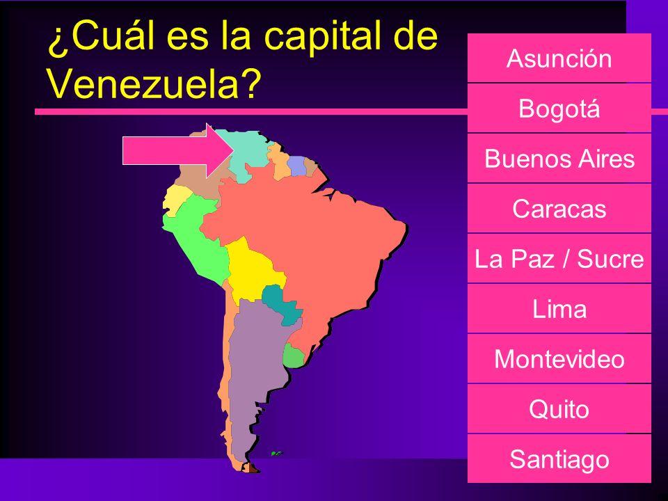 ¿Cuál es la capital de Venezuela? Asunción Bogotá Buenos Aires Caracas La Paz / Sucre Lima Montevideo Quito Santiago