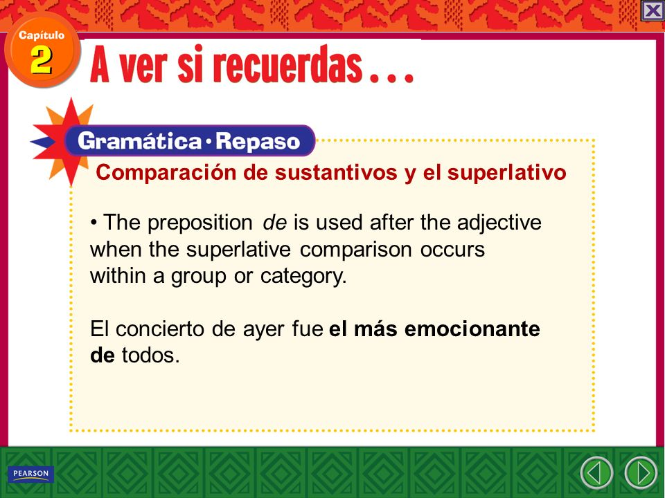 The preposition de is used after the adjective when the superlative comparison occurs within a group or category. El concierto de ayer fue el más emoc