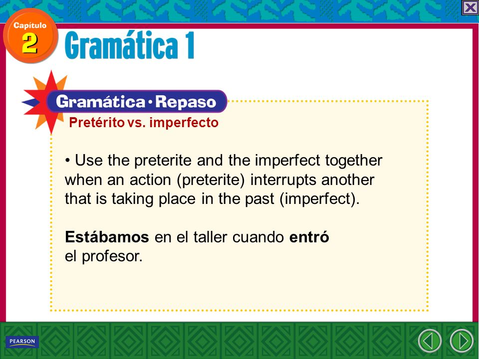 Use the preterite and the imperfect together when an action (preterite) interrupts another that is taking place in the past (imperfect). Estábamos en
