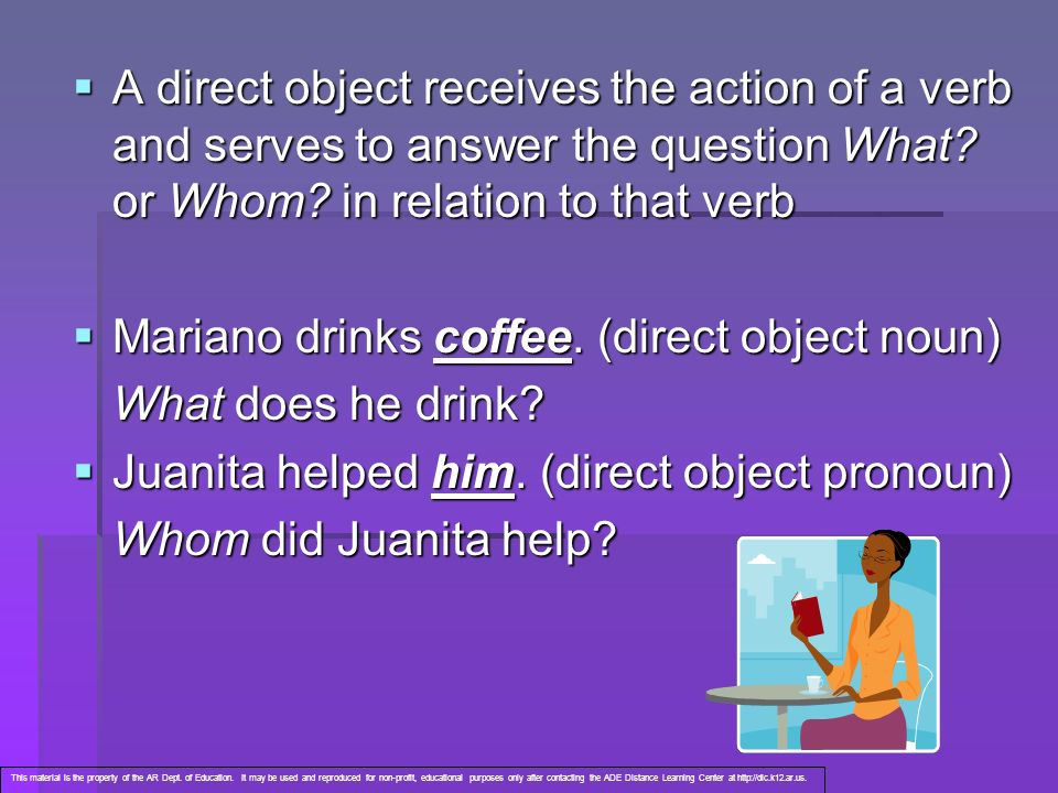 A direct object pronoun replaces a direct object noun.