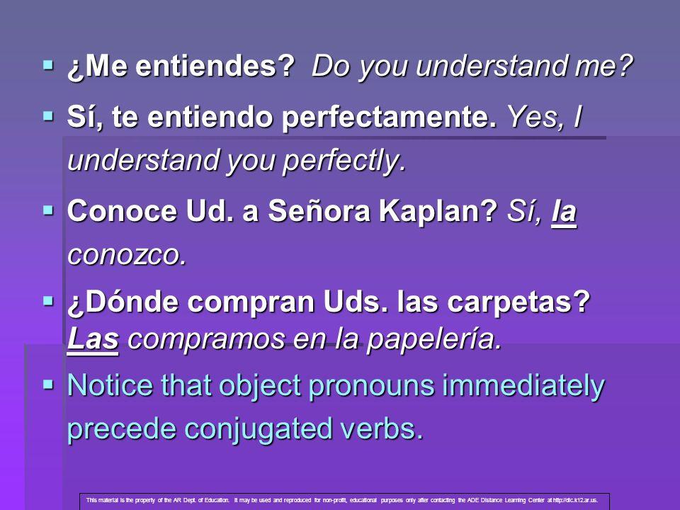 ¿Me entiendes? Do you understand me? ¿Me entiendes? Do you understand me? Sí, te entiendo perfectamente. Yes, I understand you perfectly. Sí, te entie