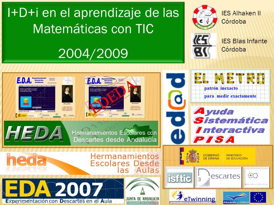 I+D+i en el aprendizaje de las Matemáticas con TIC 2004/2009 IES Blas Infante Córdoba IES Alhaken II Córdoba