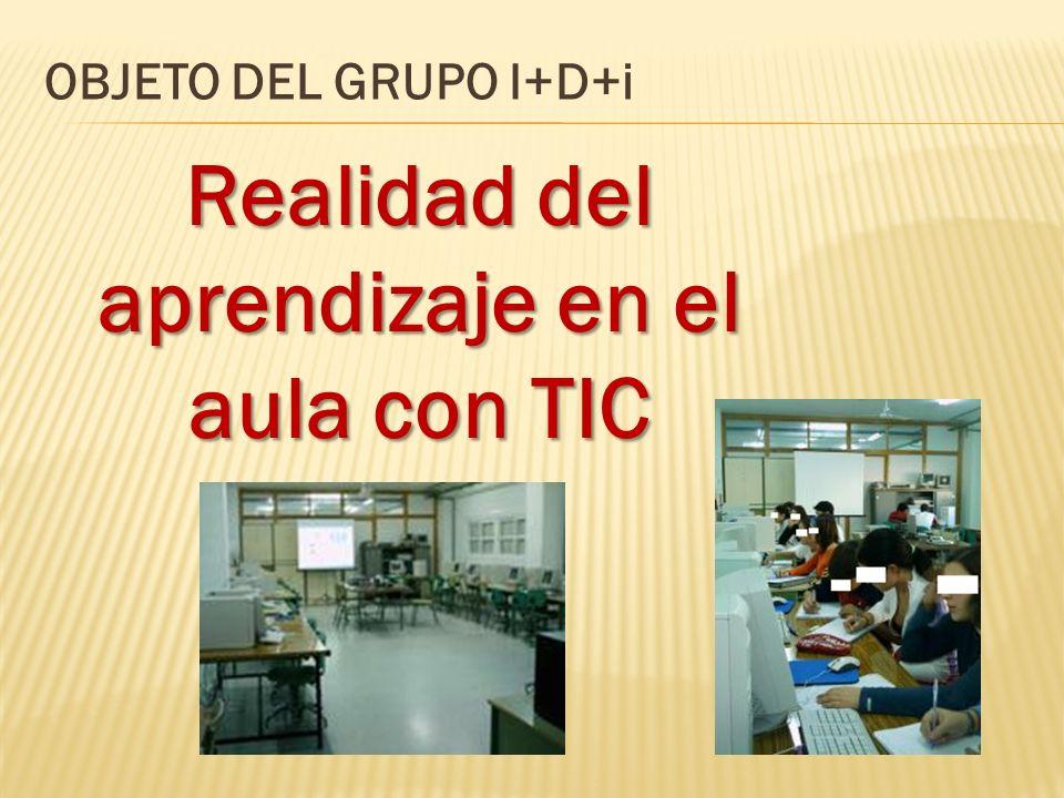 Realidad del aprendizaje en el aula con TIC OBJETO DEL GRUPO I+D+i