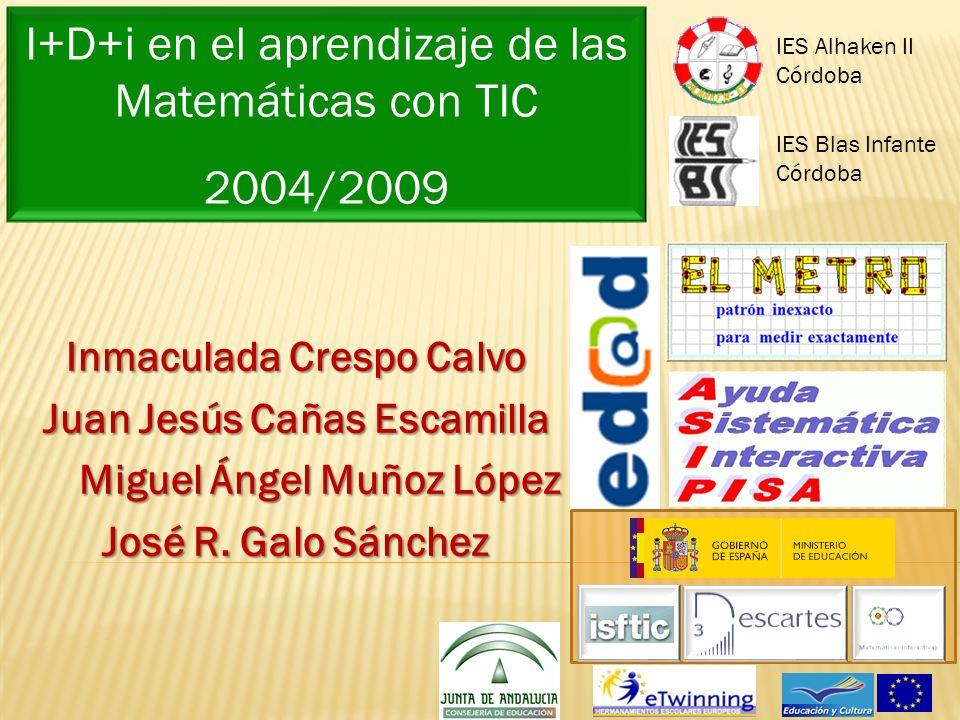 I+D+i en el aprendizaje de las Matemáticas con TIC 2004/2009 IES Blas Infante Córdoba IES Alhaken II Córdoba Inmaculada Crespo Calvo Juan Jesús Cañas Escamilla Miguel Ángel Muñoz López José R.