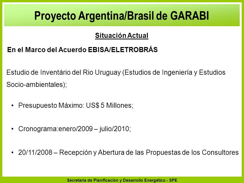 Secretaría de Planificación y Desarrollo Energético - SPE Estudio de Viabilidad de un Aprovechamiento (Garabi): Presupuesto Máximo: US$ 12,5 Millones; Cronograma: julio/2009 – septiembre/2010.