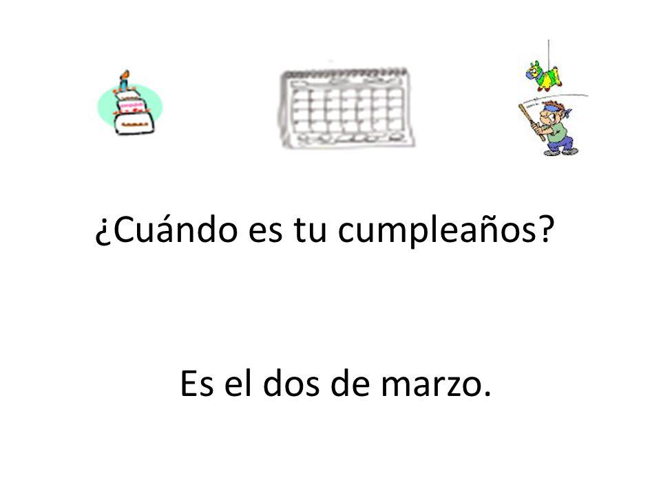 ¿Cuándo es tu cumpleaños? Es el dos de marzo.