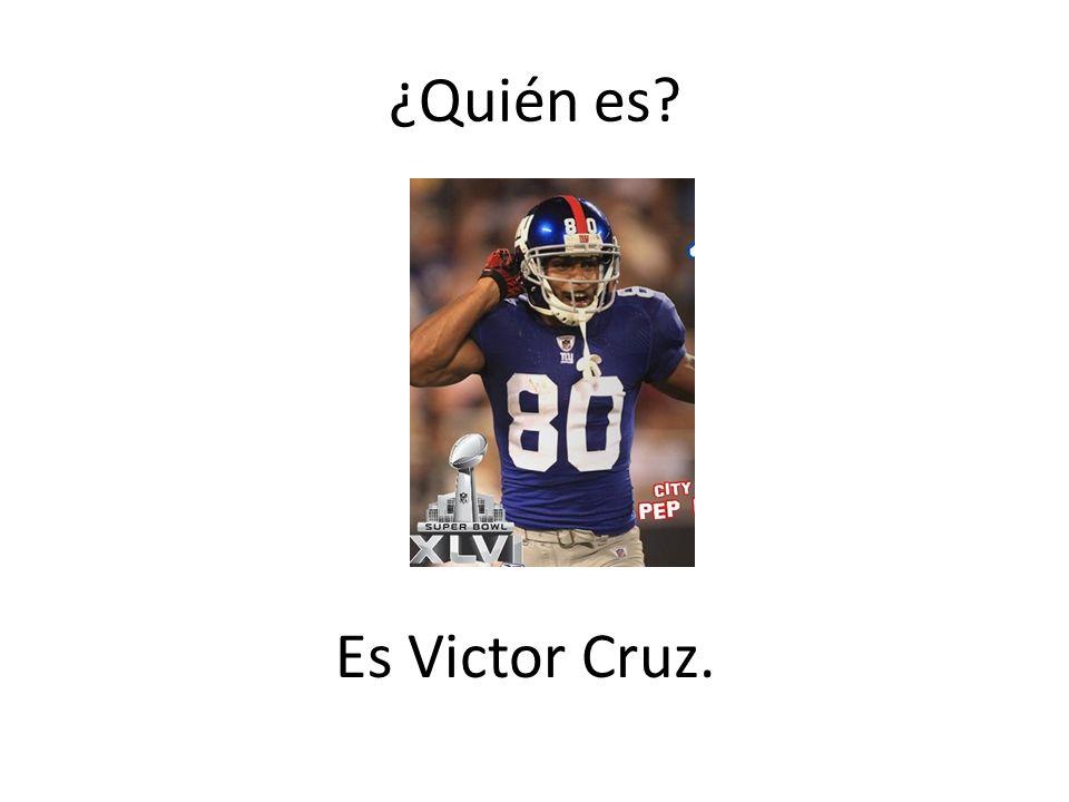 ¿Quién es? Es Victor Cruz.