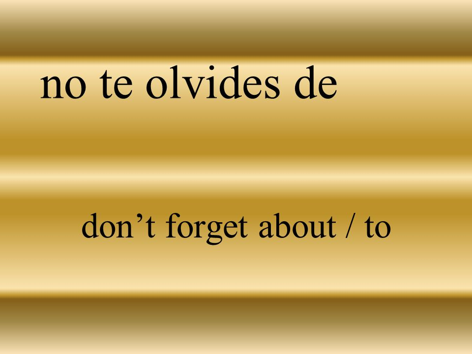 olvidarse de to forget about / to