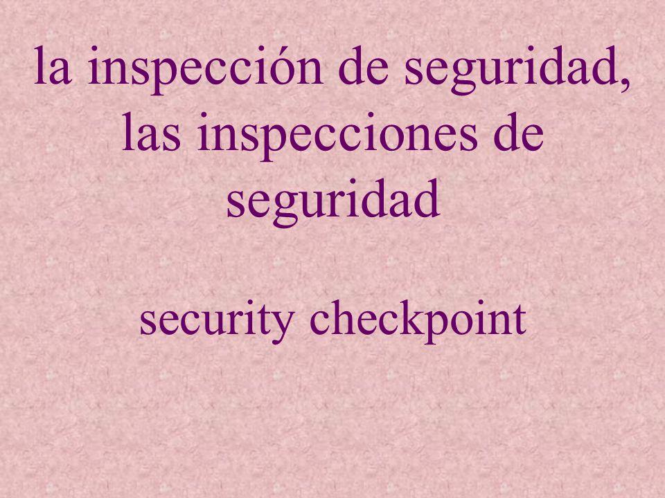la inspección de seguridad, las inspecciones de seguridad security checkpoint