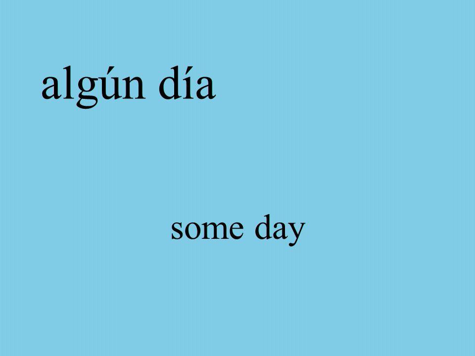 algún día some day