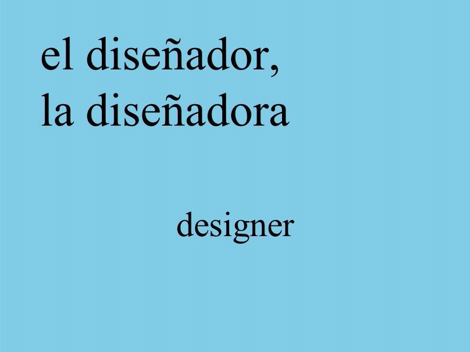el diseñador, la diseñadora designer