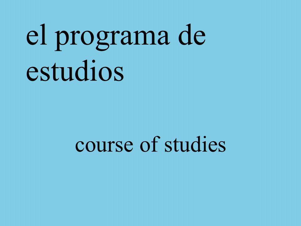 el programa de estudios course of studies