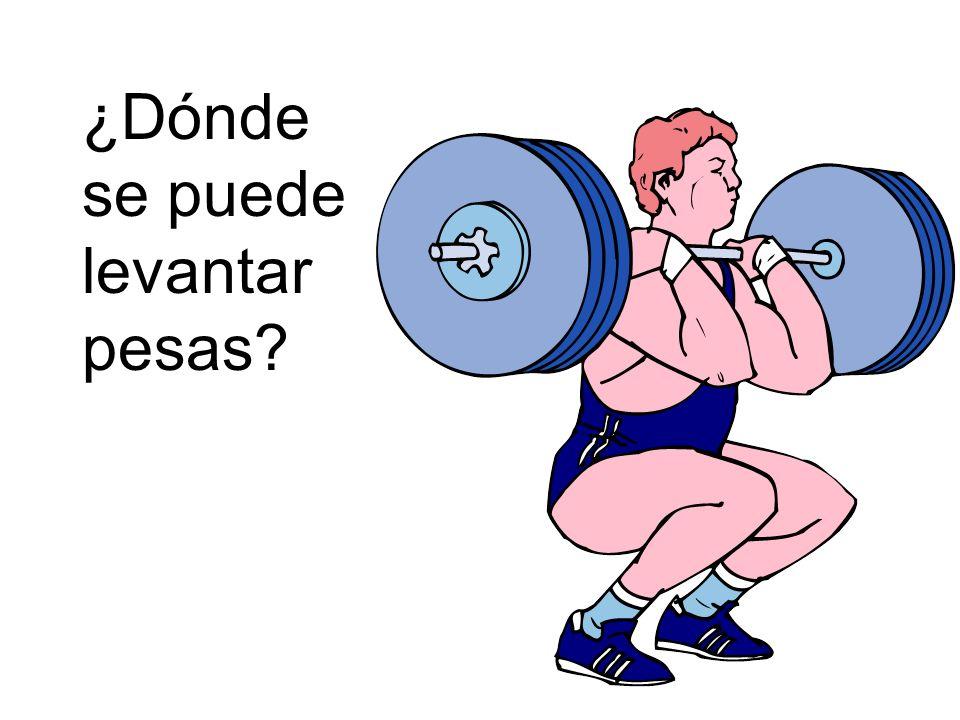 ¿Dónde se puede levantar pesas?