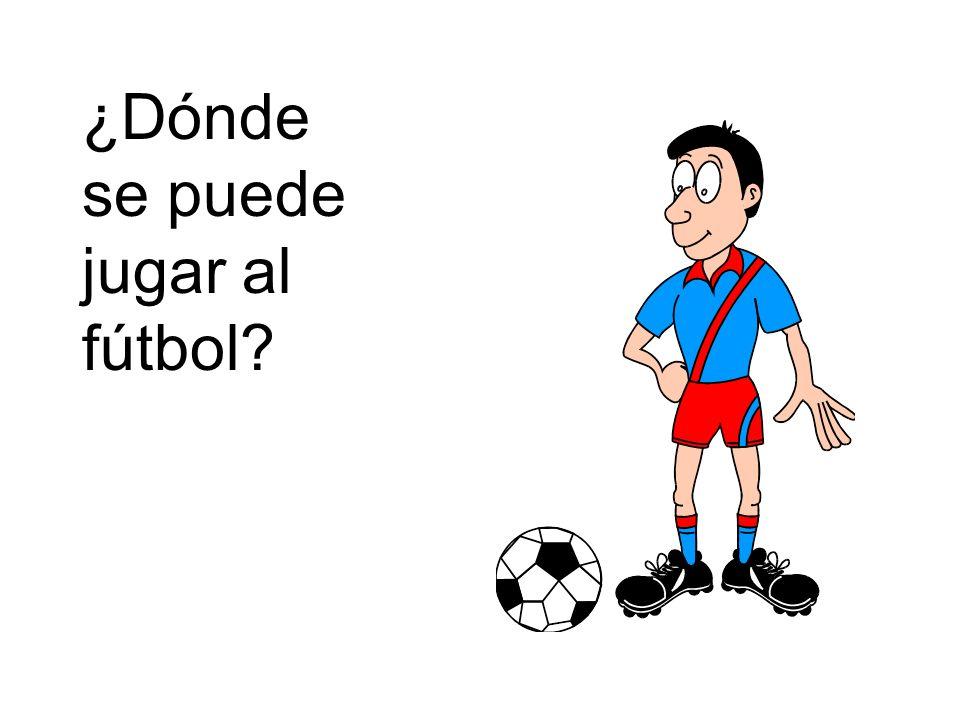 ¿Dónde se puede jugar al fútbol?