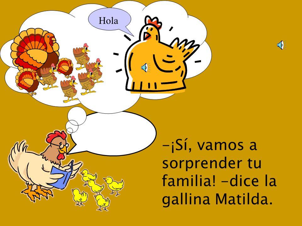 -¡Gallina Matilda, eres muy inteligente! Muchas gracias. Ahora, soy una gallina anaranjada -dice Luis el pavo.