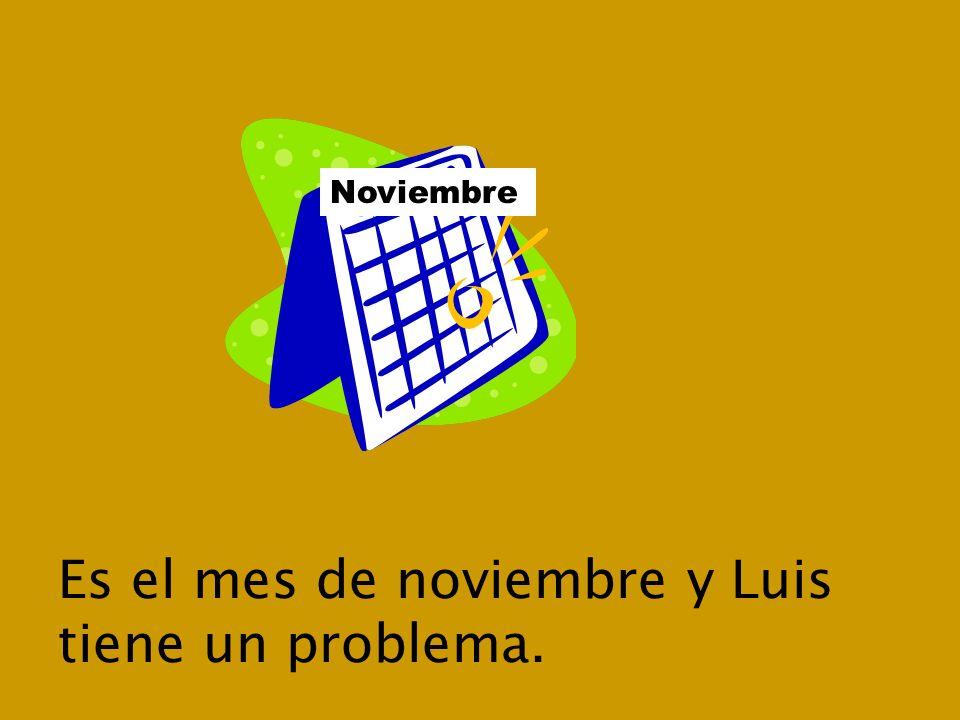 Es el mes de noviembre y Luis tiene un problema. Noviembre