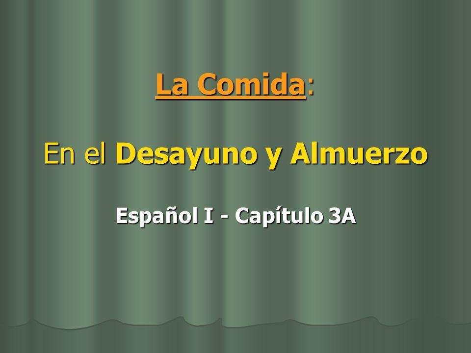La Comida: En el Desayuno y Almuerzo Español I - Capítulo 3A