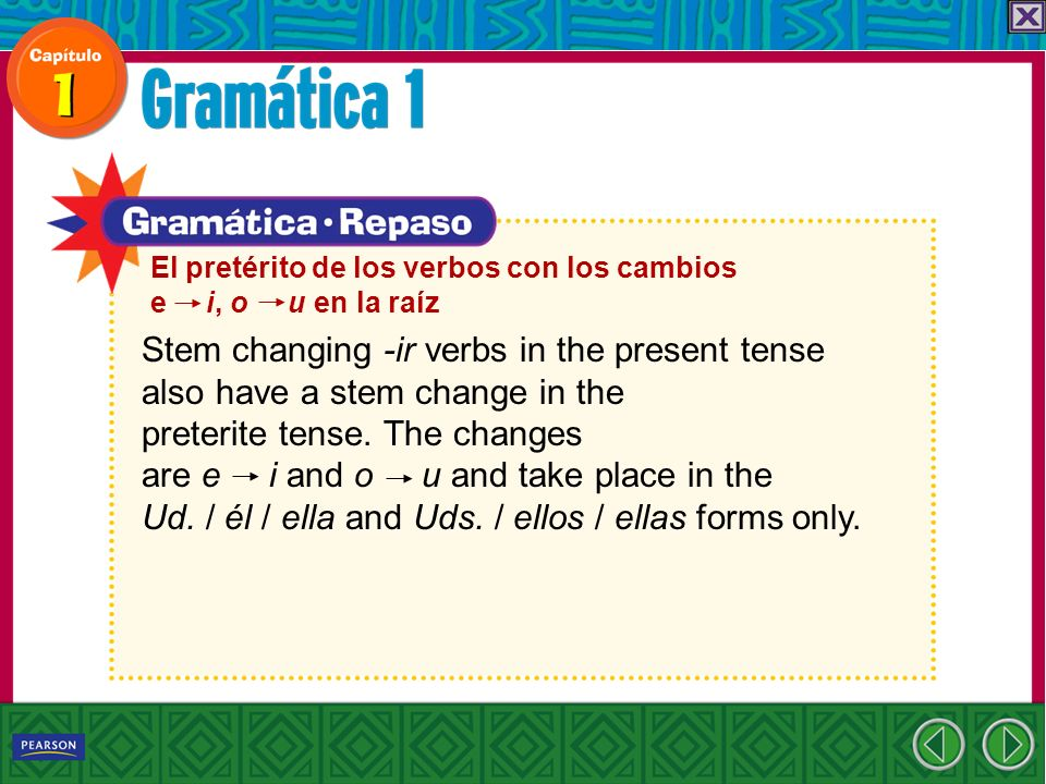 El pretérito de los verbos con los cambios e i, o u en la raíz Stem changing -ir verbs in the present tense also have a stem change in the preterite tense.