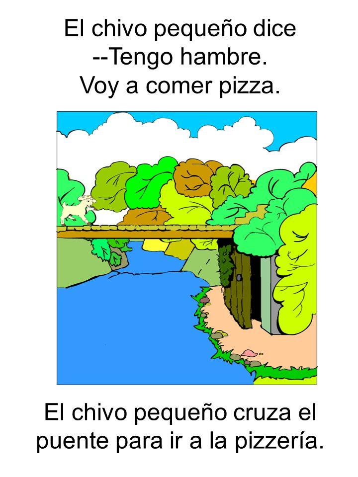 El chivo pequeño cruza el puente para ir a la pizzería. El chivo pequeño dice --Tengo hambre. Voy a comer pizza.