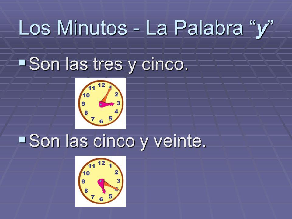 Los Minutos - La Palabra y Son las tres y cinco. Son las tres y cinco. Son las cinco y veinte. Son las cinco y veinte.