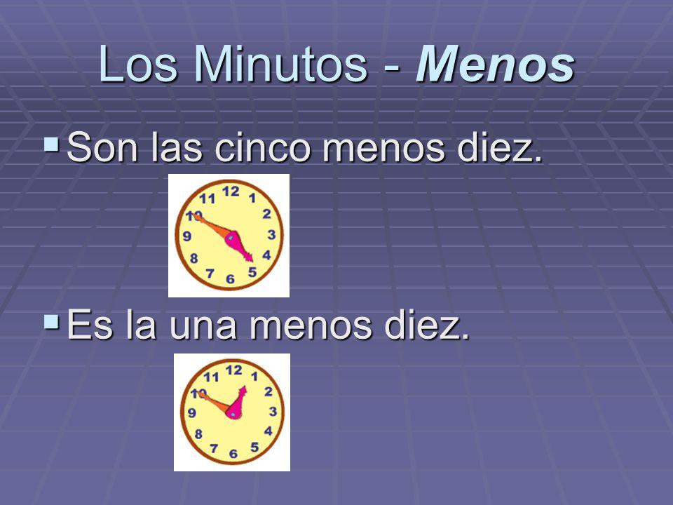 Los Minutos - Menos Son las cinco menos diez. Son las cinco menos diez. Es la una menos diez. Es la una menos diez.