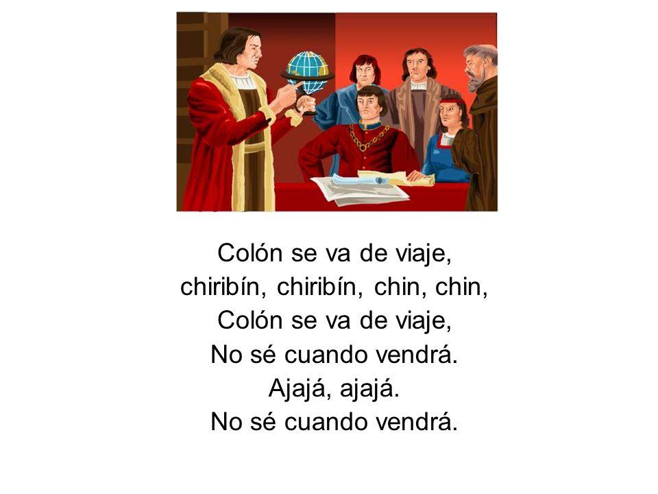 Colón se va de viaje, chiribín, chiribín, chin, chin, Colón se va de viaje, No sé cuando vendrá. Ajajá, ajajá. No sé cuando vendrá.