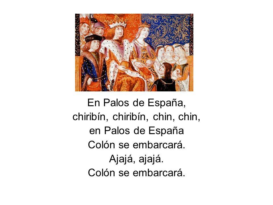 En Palos de España, chiribín, chiribín, chin, chin, en Palos de España Colón se embarcará. Ajajá, ajajá. Colón se embarcará.
