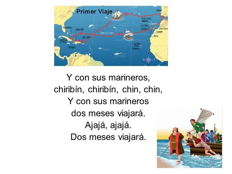 Y con sus marineros, chiribín, chiribín, chin, chin, Y con sus marineros dos meses viajará. Ajajá, ajajá. Dos meses viajará.