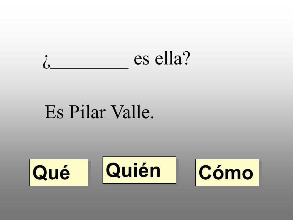 ¿________ es ella? Es Pilar Valle. Quién Qué Cómo