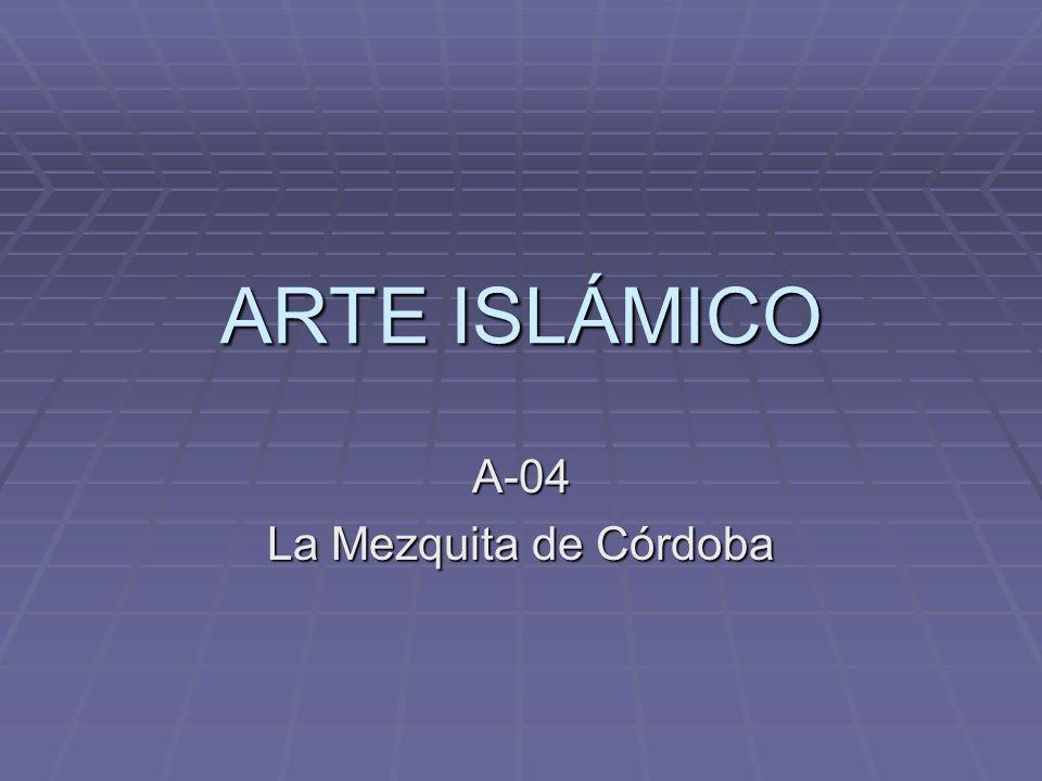 ARTE ISLÁMICO A-04 La Mezquita de Córdoba