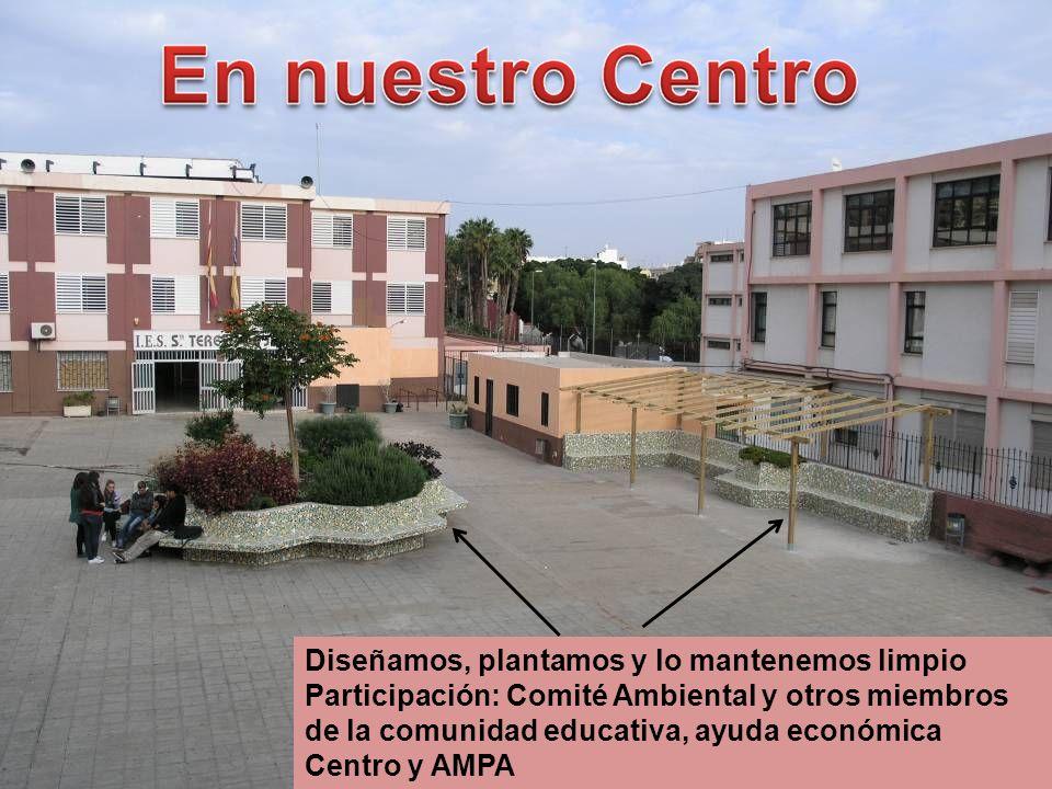 Diseñamos, plantamos y lo mantenemos limpio Participación: Comité Ambiental y otros miembros de la comunidad educativa, ayuda económica Centro y AMPA