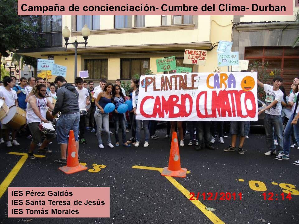 IES Pérez Galdós IES Santa Teresa de Jesús IES Tomás Morales Campaña de concienciación- Cumbre del Clima- Durban