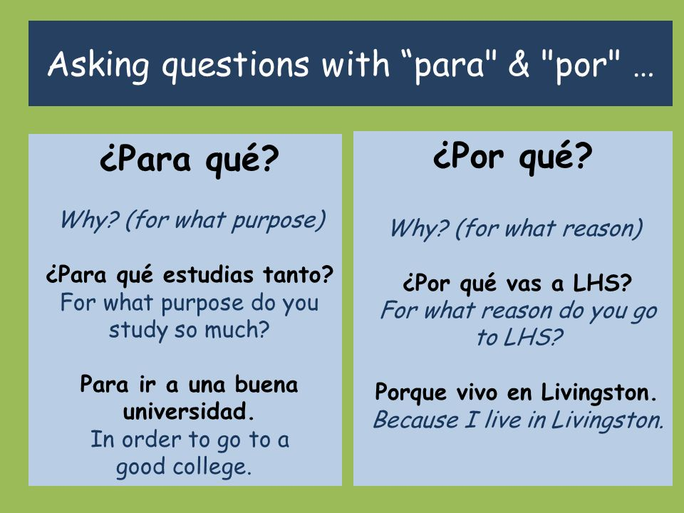 Asking questions with para & por … ¿Por qué. Why.