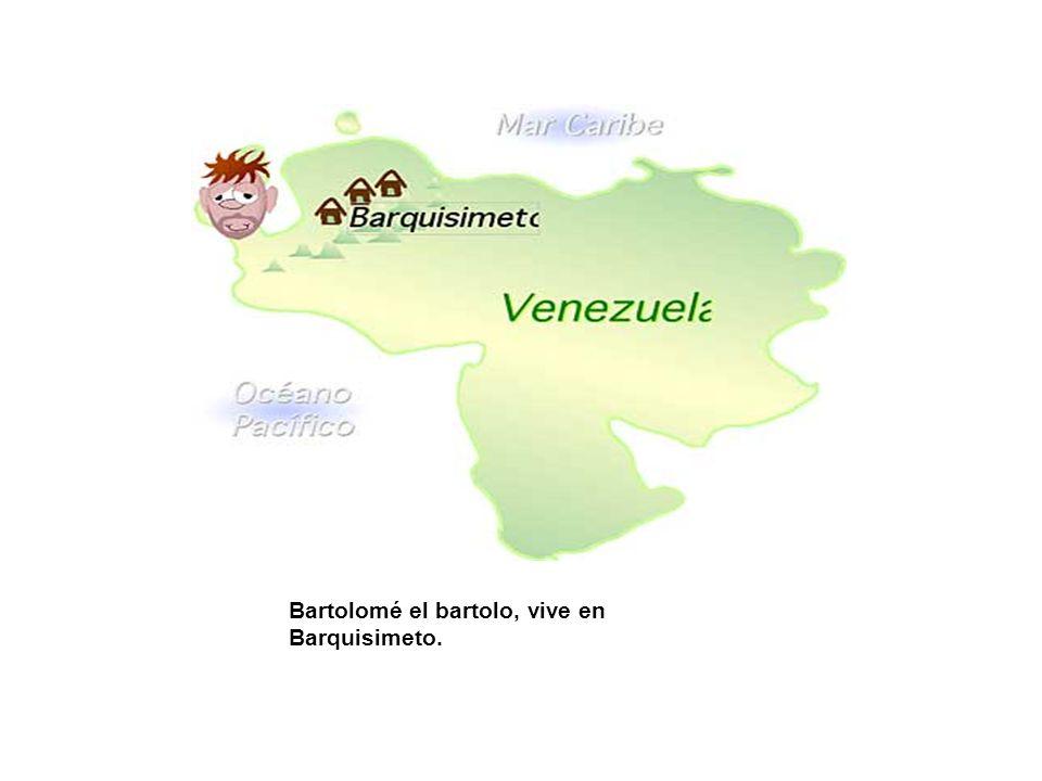 Bartolomé el bartolo, vive en Barquisimeto.