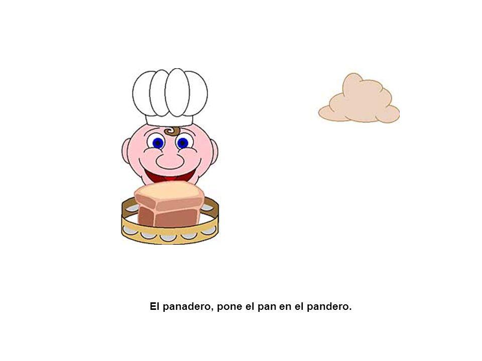 El panadero, pone el pan en el pandero.