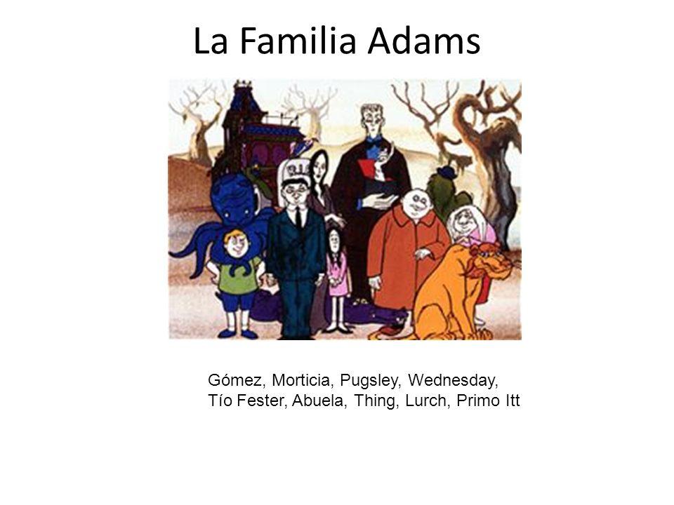 La Familia Adams Gómez, Morticia, Pugsley, Wednesday, Tío Fester, Abuela, Thing, Lurch, Primo Itt