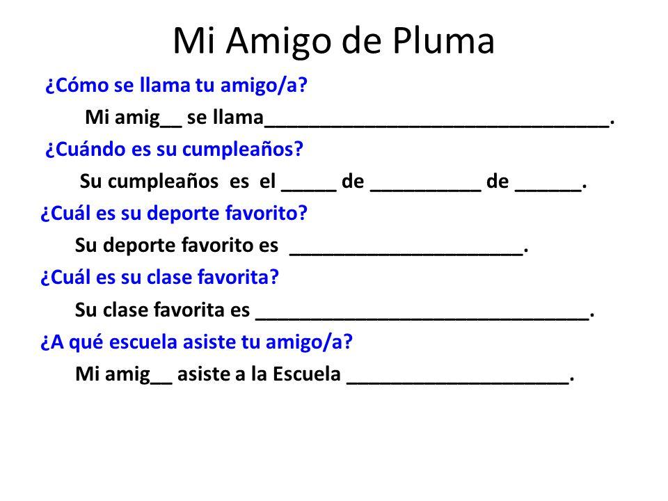 Mi Amigo de Pluma ¿Cómo se llama tu amigo/a.Mi amig__ se llama_______________________________.