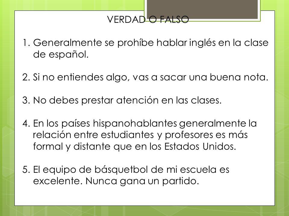 VERDAD O FALSO 1.Generalmente se prohíbe hablar inglés en la clase de español.