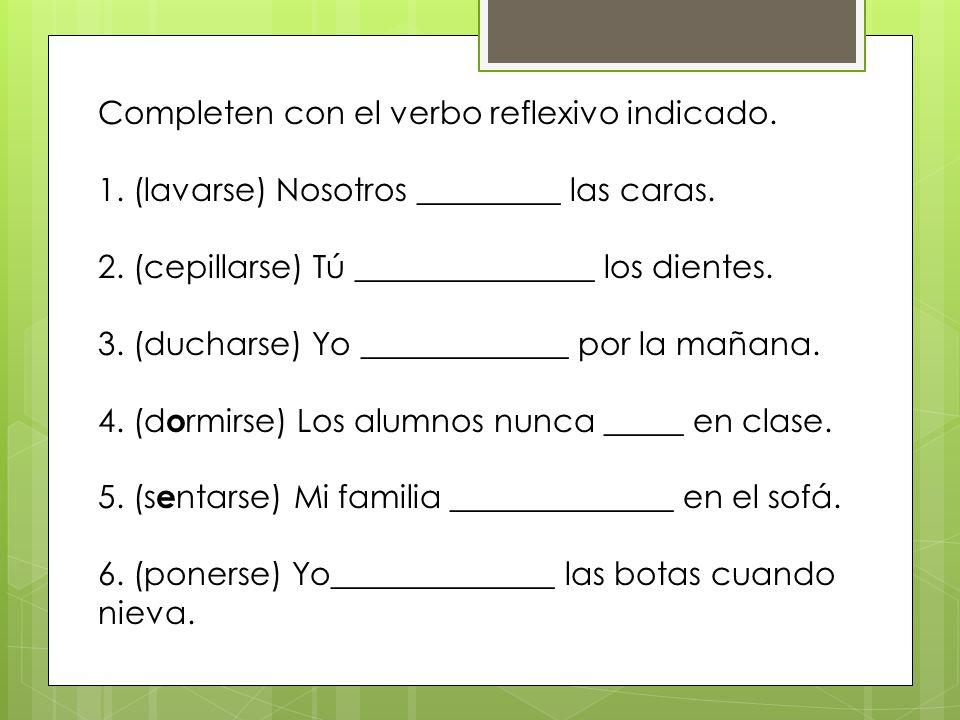 Completen con el verbo reflexivo indicado.1. (lavarse) Nosotros _________ las caras.