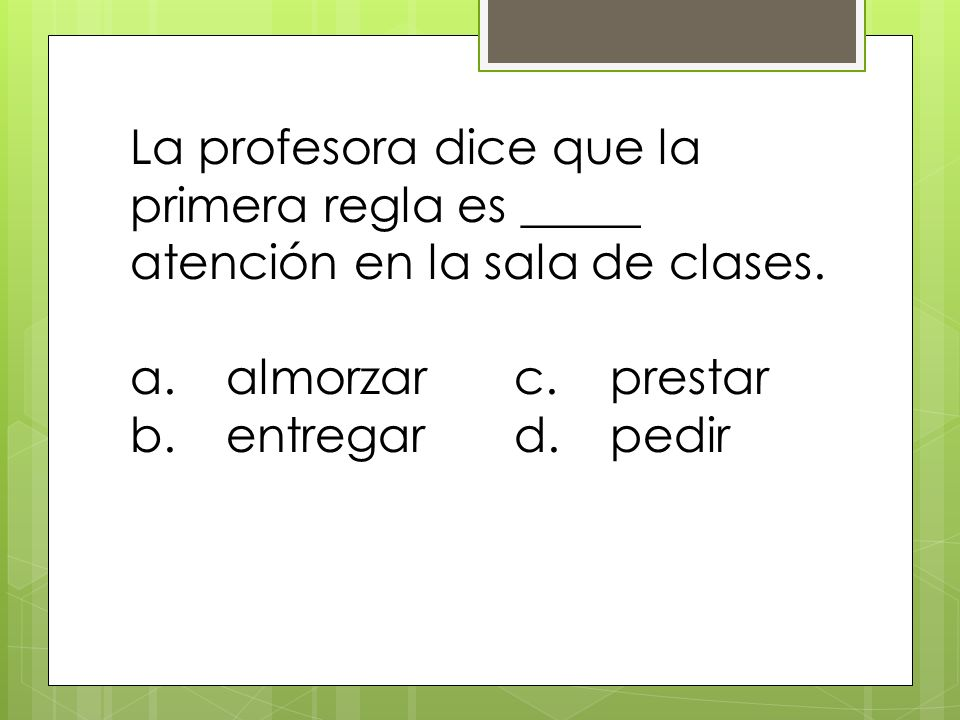 La profesora dice que la primera regla es _____ atención en la sala de clases.